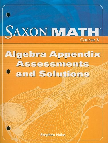9781600320613: Saxon Math Course 3: Algebra Appendix Assessments and Solutions 2007