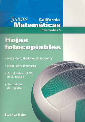 9781600324604: California Saxon Matematicas Intermedias 6: Hojas Fotocopiables (Spanish Edition) (Saxon Math 6)
