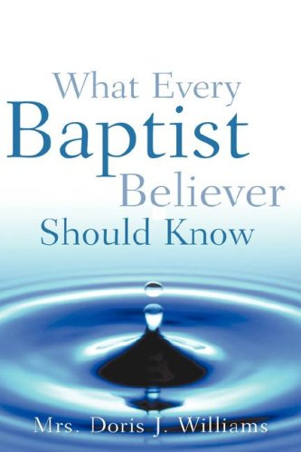 9781600340109: What Every Baptist Believer Should Know