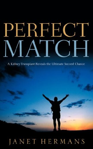 9781600341434: Perfect Match: A Kidney Transplant Reveals the Ultimate Second Chance
