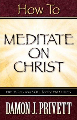 How To Meditate On Christ: Damon J Privett