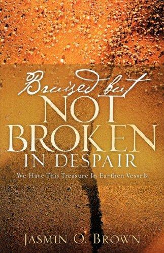 9781600343308: Bruised But Not Broken In Despair
