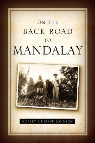 On the Back Road to Mandalay.: Johnson, Robert Gustave