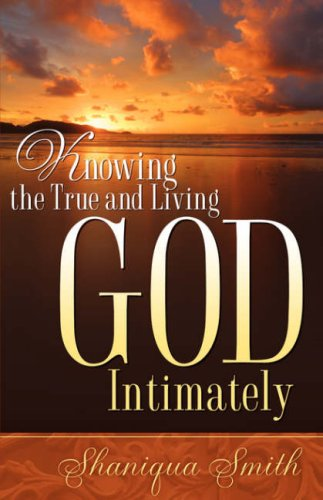 9781600348143: Knowing the True and Living God Intimately