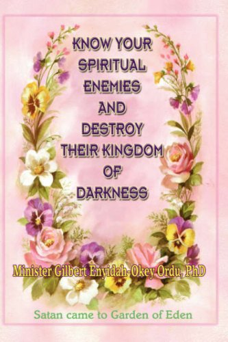 9781600348167: KNOW YOUR SPIRITUAL ENEMIES AND DESTROY THEIR KINGDOM OF DARKNESS