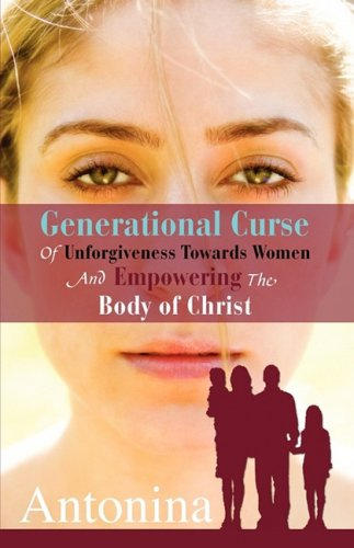 9781600348303: GENERATIONAL CURSE OF UNFORGIVENESS TOWARDS WOMEN AND EMPOWERING THE BODY OF CHRIST