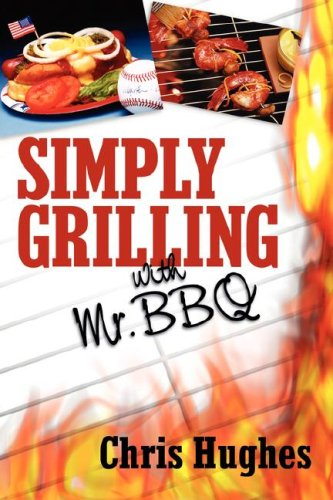 9781600348372: SIMPLY GRILLING WITH MR. BBQ