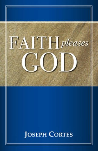 Faith Pleases God: Joseph Cortes