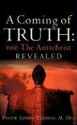 9781600348686: A COMING OF TRUTH: 666 THE ANTICHRIST REVEALED