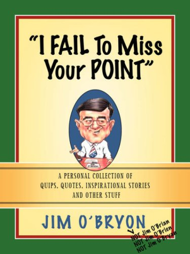 I FAIL TO MISS YOUR POINT: Jim O'Bryon