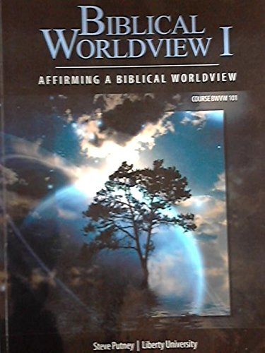 Biblical Worldview I - BWVW 101: Dr. Steve Putney,