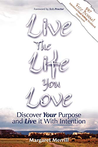 Live the Life You Love: Discover Your Purpose and Live It with Intention: Margaret A Merrill