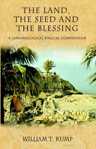 The Land, the Seed and the Blessing: A Chronological Biblical Compendium (Morgan James Faith): Kump...