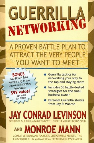 Guerrilla Networking: A Proven Battle Plan to Attract the Very People You Want to Meet (Guerilla ...