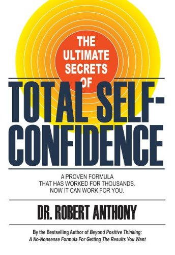 9781600370175: The Ultimate Secrets of Total Self-Confidence: A Proven Formula That Has Worked for Thousands, Now It Can Work for You.