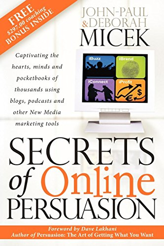 9781600370298: Secrets of Online Persuasion: Captivating the Hearts, Minds and Pocketbooks of Thousands Using Blogs, Podcasts and Other New Media Marketing Tools