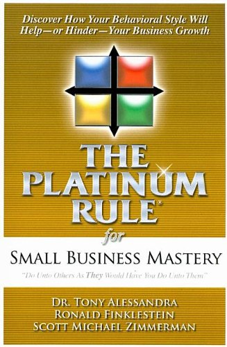 The Platinum Rule for Small Business Mastery: Alessandra Ph.D., Tony, Finklestein, Ronald, ...