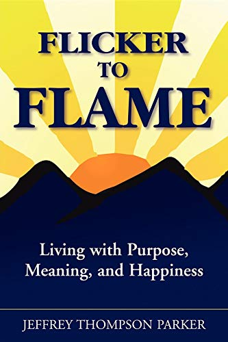 9781600371080: Flicker to Flame: Living with Purpose, Meaning, and Happiness