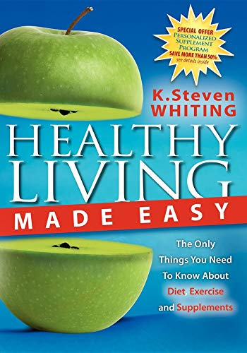9781600371295: Healthy Living Made Easy: The Only Things You Need to Know about Diet, Exercise and Supplements