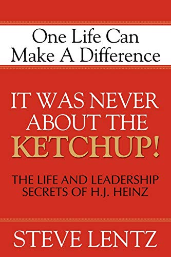 9781600371554: It Was Never About the Ketchup!: The Life and Leadership Secrets of H. J. Heinz