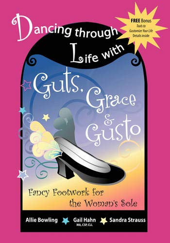 9781600371561: Dancing Through Life With Guts, Grace & Gusto: Fancy Footwork for the Woman's Sole