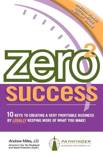 9781600371660: Zero 2 Success: 10 Keys to Creating a Very Profitable Business by Legally Keeping More of What You Make!
