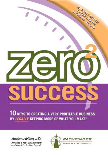 9781600371677: Zero 2 Success: 10 Keys to Creating a Very Profitable Business by Legally Keeping More of What You Make!