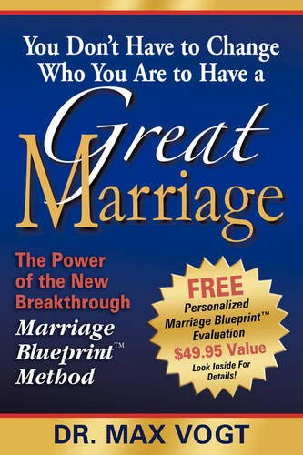 9781600371721: You Don't Have to Change Who You Are to Have a Great Marriage: The Power of the New Breakthrough Marriage Blueprint Method