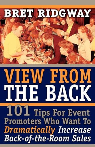 View from the Back: 101 Tips for Event Promoters Who Want to Dramatically Increase Back-Of-The-Room...