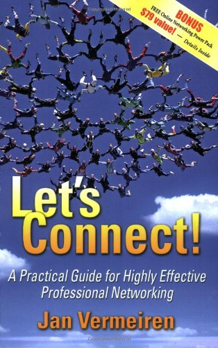 Let's Connect!: A Practical Guide for Highly Effective Professional Networking: Vermeiren, Jan