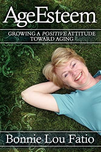 AgeEsteem: Growing a Positive Attitude Toward Aging: Bonnie Lou Fatio
