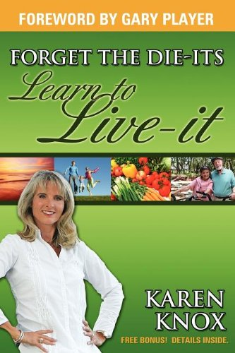 Forget the Die-Its; Learn to Live-It!: Knox, Karen