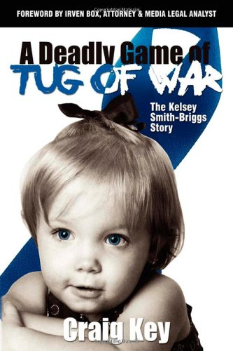 9781600373121: A Deadly Game of Tug of War: The Kelsey Smith-Briggs Story