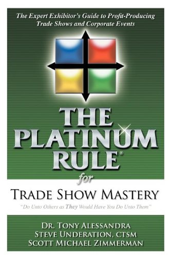 The Platinum Rule for Trade Show Mastery: Tony Alessandra Ph.D.;