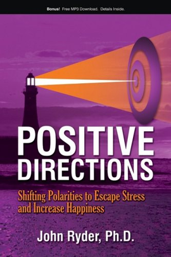 Positive Directions: Shifting Polarities to Escape Stress: Ryder PH.D., John