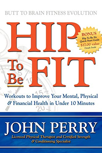 Hip to Be Fit: Workouts to Improve Your Mental, Physical & Financial Health in Under 10 Minutes...