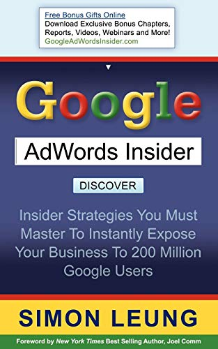 9781600373848: Google AdWords Insider: Insider Strategies You Must Master to Instantly Expose Your Business to 200 Million Google Users