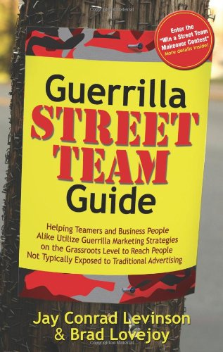9781600373923: Guerrilla Street Team Guide: Helping Teamers and Business People Alike Utilize Guerrilla Marketing Strategies on the Grassroots Level to Reach Peop