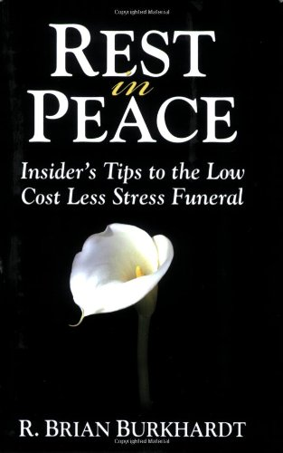 9781600373985: Rest in Peace: Insider's Tips to the Low Cost Less Stress Funeral