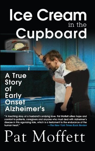 9781600374166: Ice Cream in the Cupboard: A True Story of Early Onset Alzheimer's