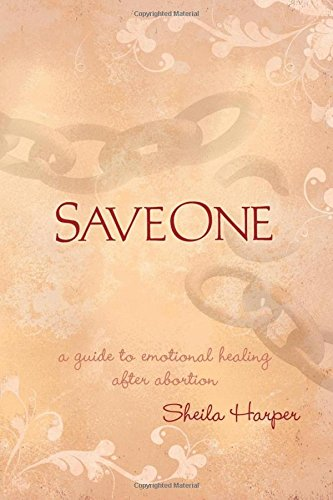 9781600374371: Saveone: A Guide to Emotional Healing After Abortion