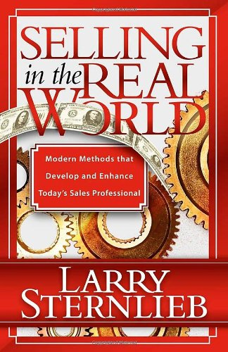 9781600374425: Selling in the Real World: Modern Methods That Develop and Enhance Today's Sales Professional