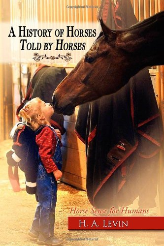 9781600374753: A History of Horses Told by Horses: Horse Sense for Humans