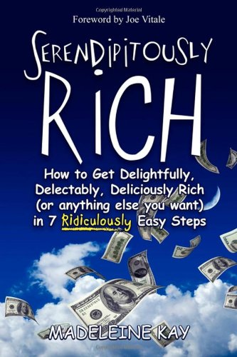 9781600374937: Serendipitously Rich: How to Get Delightfully, Delectably, Deliciously Rich (or Anything Else You Want) in 7 Ridiculously Easy Steps