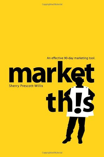 9781600374975: Market This!: An Effective 90-Day Marketing Tool