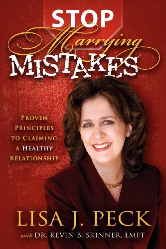 Stop Marrying Mistakes: Proven Principles to Claiming a Healthy Relationship: Peck, Lisa J