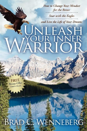 9781600375330: Unleash Your Inner Warrior: How to Change Your Mindset for the Better, Soar with the Eagles, and Live the Life of Your Dreams