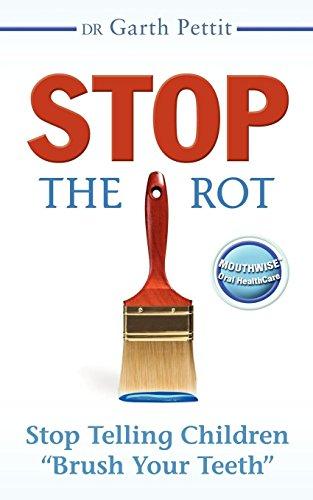 "Stop the Rot: Stop Telling Children ""Brush Your Teeth"": Pettit, Garth"
