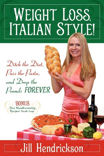 9781600375477: Weight Loss, Italian-Style!: Ditch the Diet, Pass the Pasta, and Drop the Pounds Forever