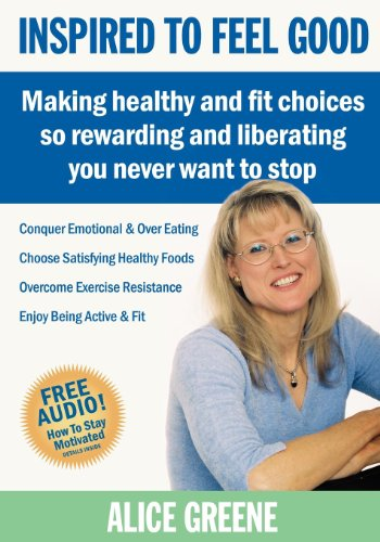 9781600375651: Inspired to Feel Good: Making Healthy and Fit Choices So Rewarding and Liberating You Never Want to Stop